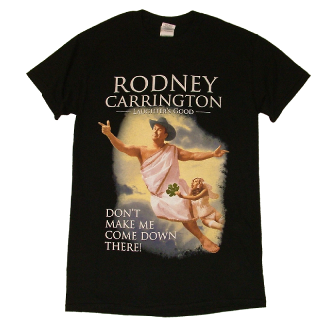 Rodney Carrington Black Tee- Don't Make Me...
